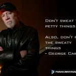 Don't sweat the petty things – George Carlin