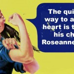 Roseanne Barr on the quickest way to a man's heart @TheRealRoseanne
