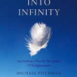 Stumbling Into Infinity: An Ordinary Man In The Sphere of Enlightenment by Michael Fischman